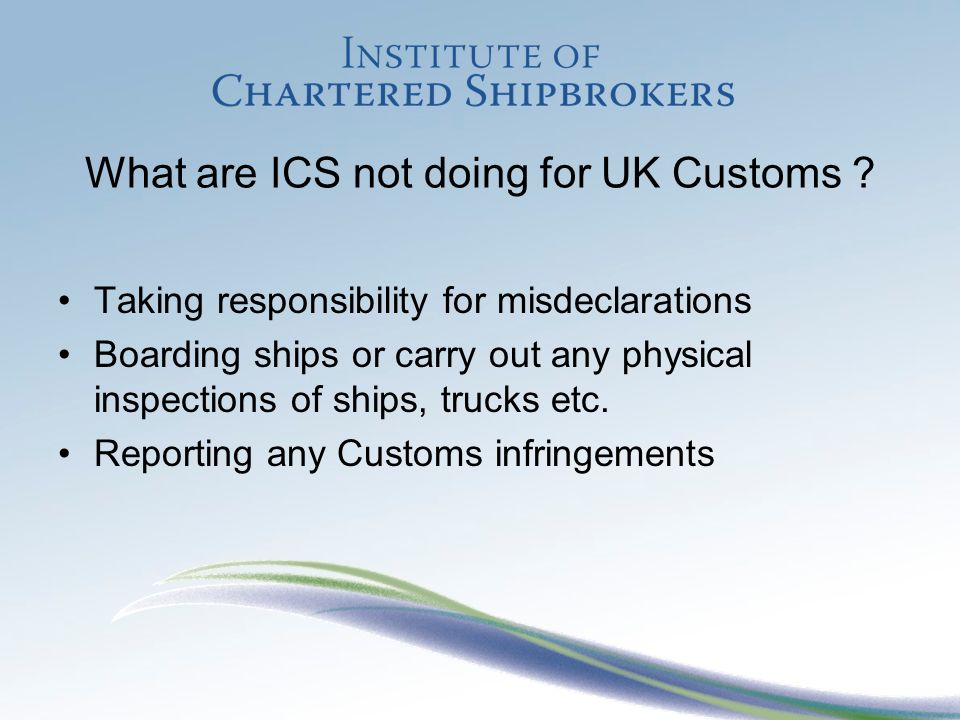 What are ICS not doing for UK Customs .