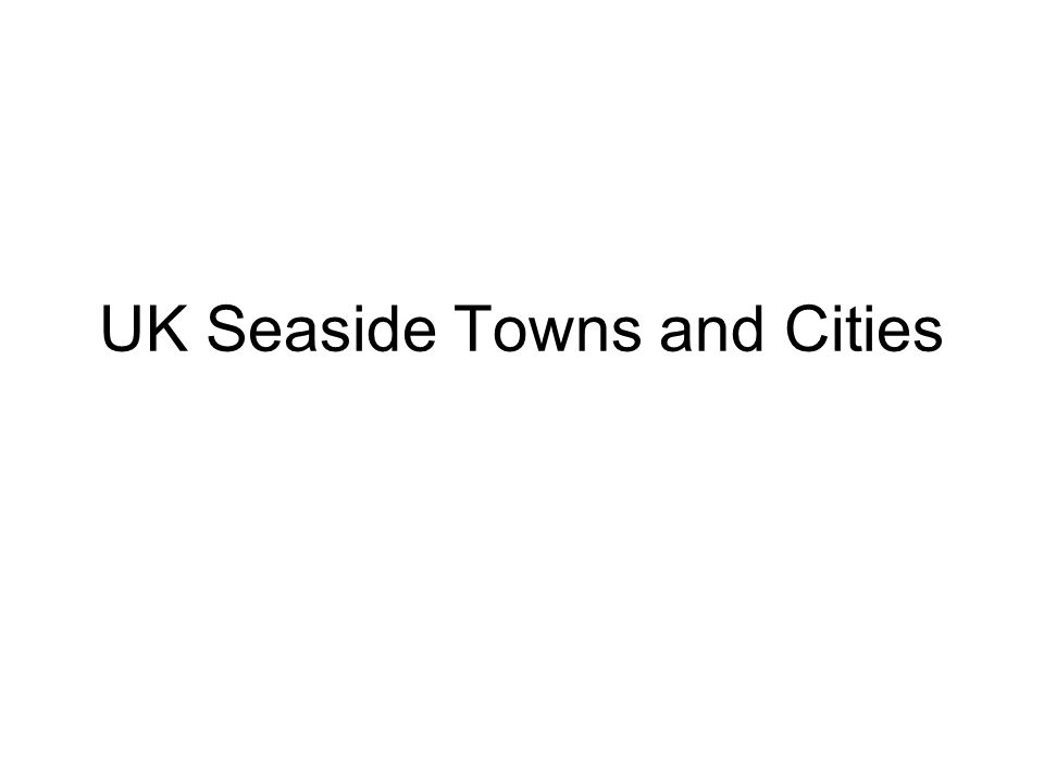 UK Seaside Towns and Cities