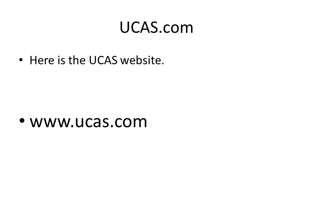 UCAS.com Here is the UCAS website. www.ucas.com