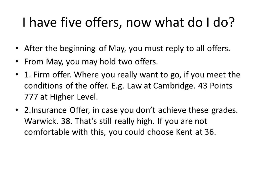 I have five offers, now what do I do. After the beginning of May, you must reply to all offers.