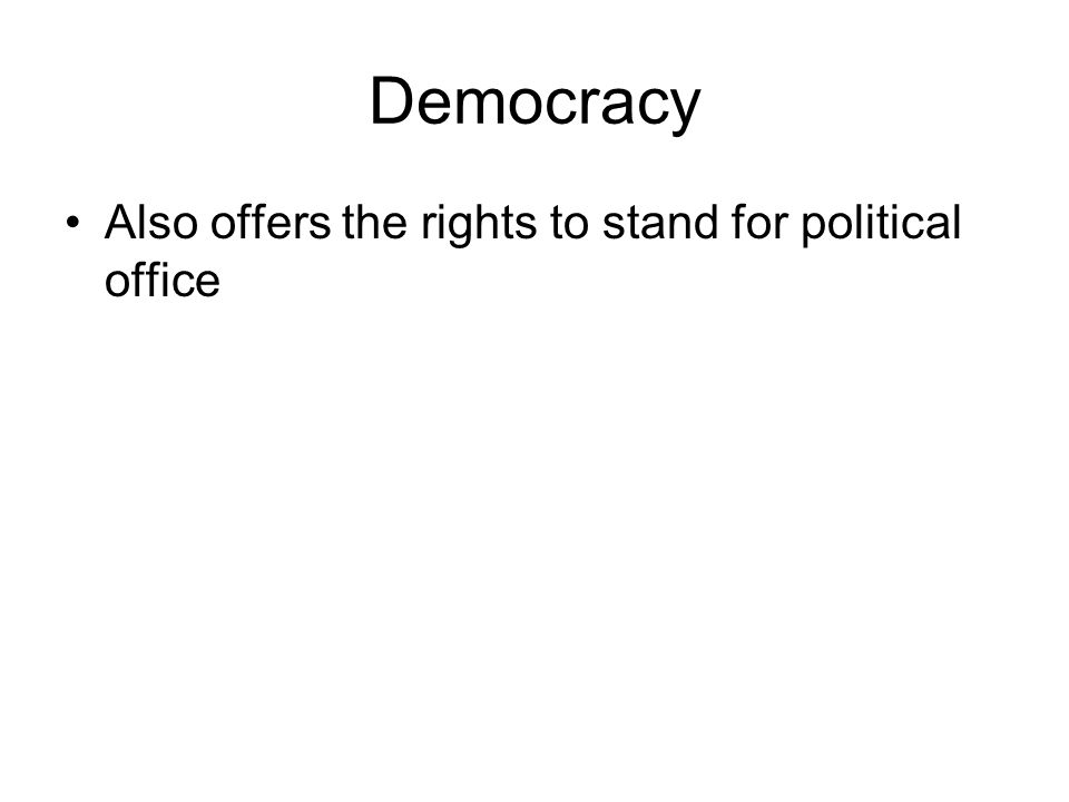 Democracy Also offers the rights to stand for political office