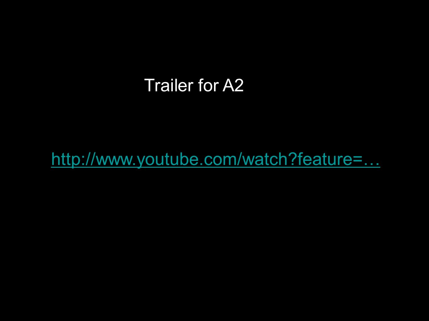 http://www.youtube.com/watch?feature=… Trailer for A2