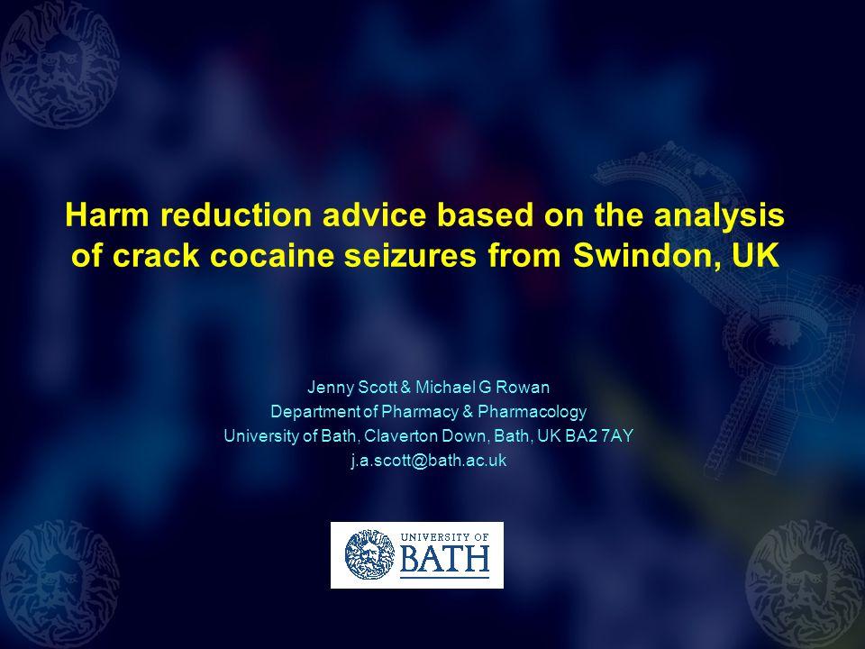 Harm reduction advice based on the analysis of crack cocaine seizures from Swindon, UK Jenny Scott & Michael G Rowan Department of Pharmacy & Pharmaco