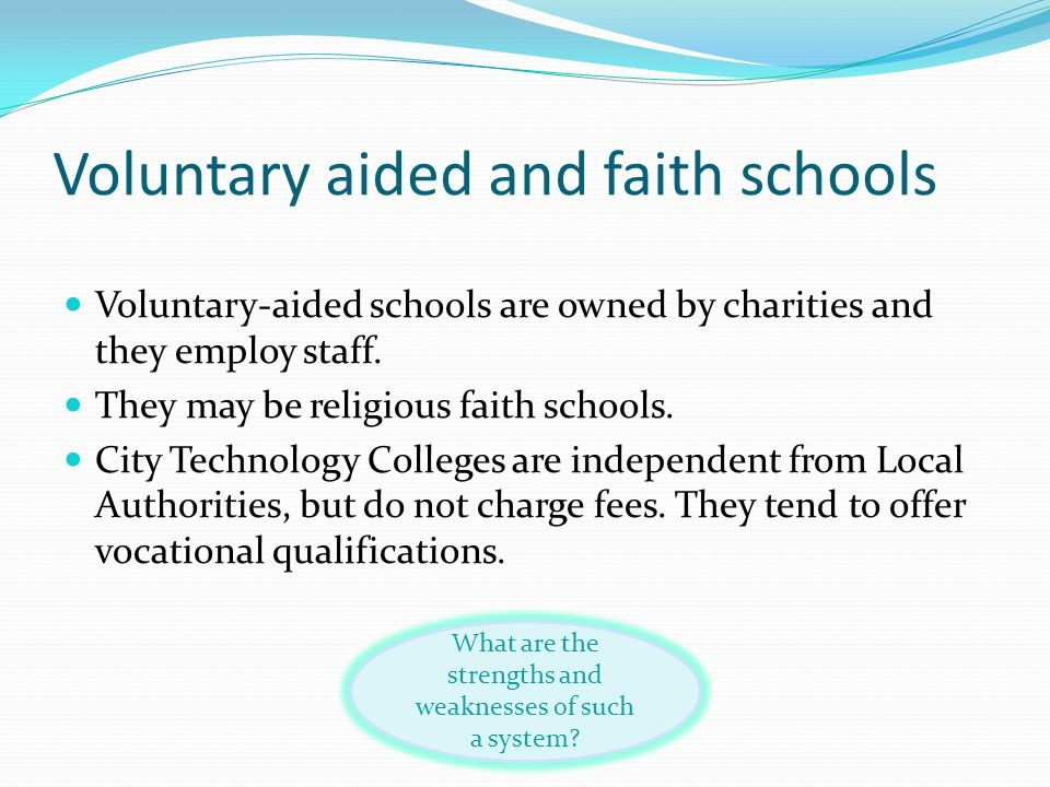 Voluntary aided and faith schools Voluntary-aided schools are owned by charities and they employ staff. They may be religious faith schools. City Tech