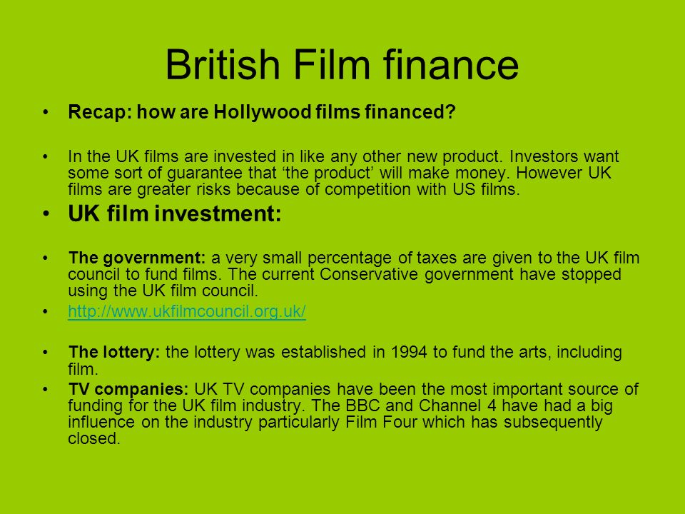 British Film finance Recap: how are Hollywood films financed? In the UK films are invested in like any other new product. Investors want some sort of