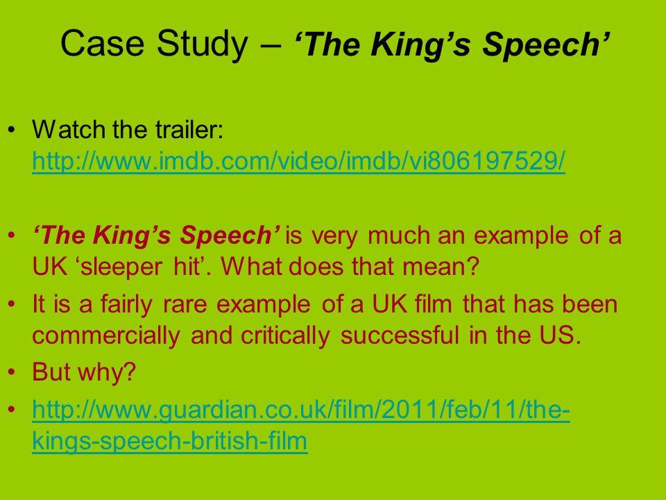 Case Study – The Kings Speech Watch the trailer: http://www.imdb.com/video/imdb/vi806197529/ http://www.imdb.com/video/imdb/vi806197529/ The Kings Spe