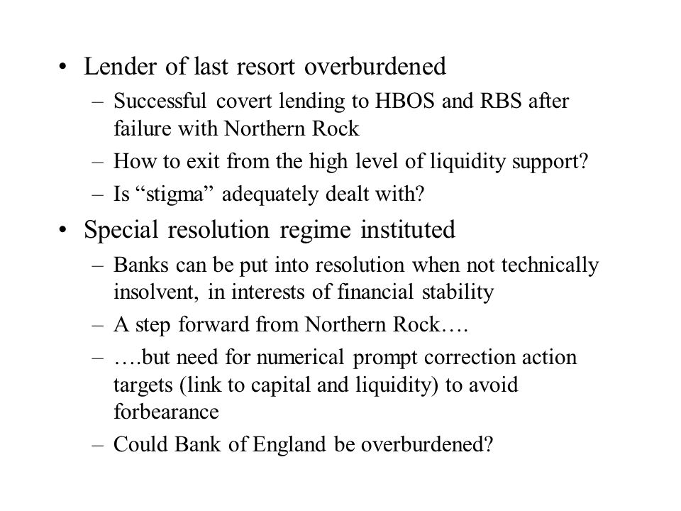Lender of last resort overburdened –Successful covert lending to HBOS and RBS after failure with Northern Rock –How to exit from the high level of liq