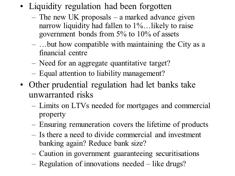 Liquidity regulation had been forgotten –The new UK proposals – a marked advance given narrow liquidity had fallen to 1%…likely to raise government bo