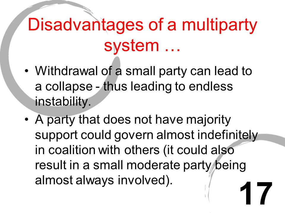 Disadvantages of a multiparty system … Withdrawal of a small party can lead to a collapse - thus leading to endless instability.