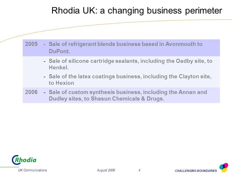 August 2006 UK Communications CHALLENGING BOUNDARIES 4 Rhodia UK: a changing business perimeter 2005- Sale of refrigerant blends business based in Avonmouth to DuPont.