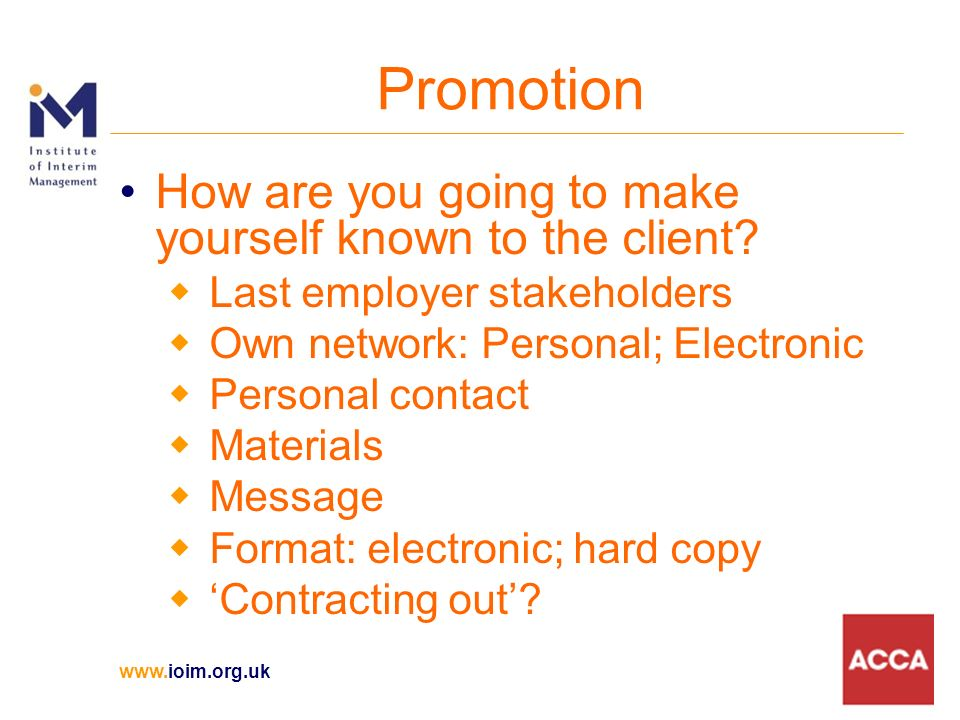 www.ioim.org.uk Promotion How are you going to make yourself known to the client.