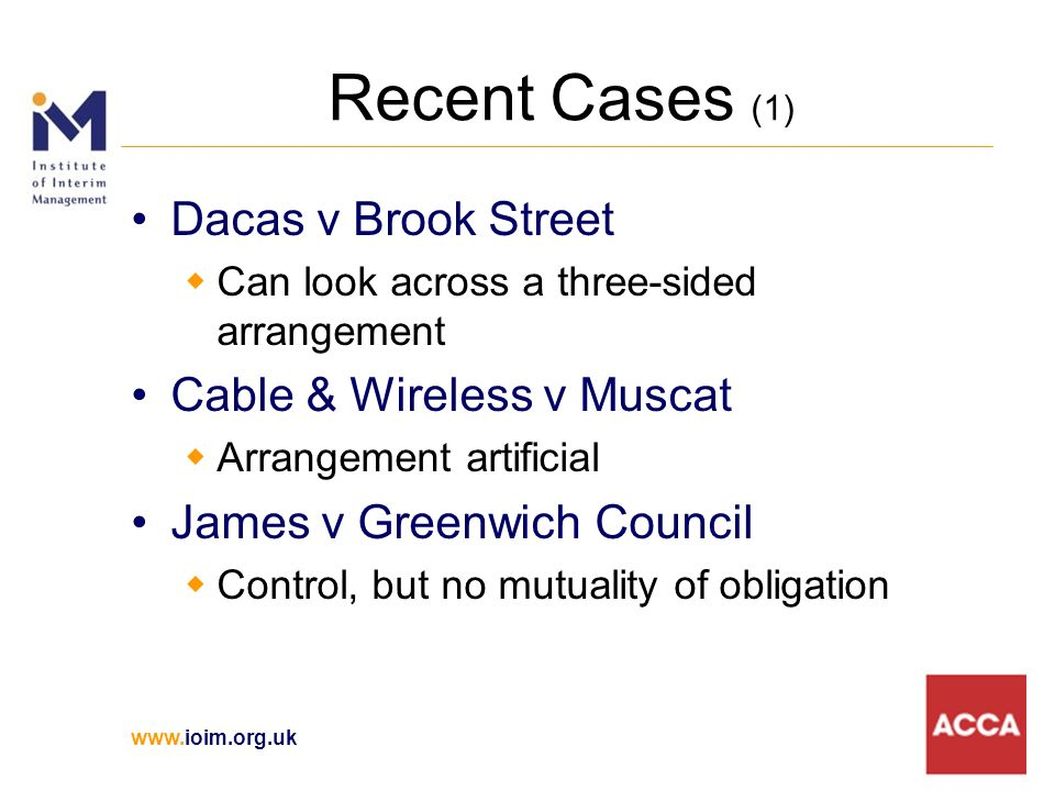 Recent Cases (1) Dacas v Brook Street Can look across a three-sided arrangement Cable & Wireless v Muscat Arrangement artificial James v Greenwich Council Control, but no mutuality of obligation
