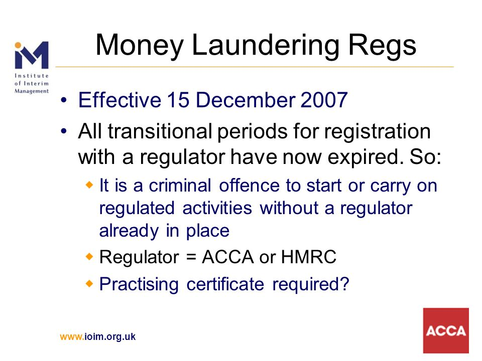 Money Laundering Regs Effective 15 December 2007 All transitional periods for registration with a regulator have now expired.
