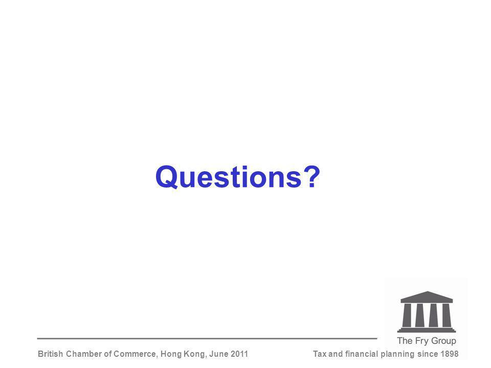 Tax and financial planning since 1898British Chamber of Commerce, Hong Kong, June 2011 Questions
