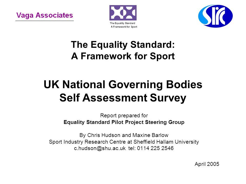 The Equality Standard: A Framework for Sport UK National Governing Bodies Self Assessment Survey Report prepared for Equality Standard Pilot Project S