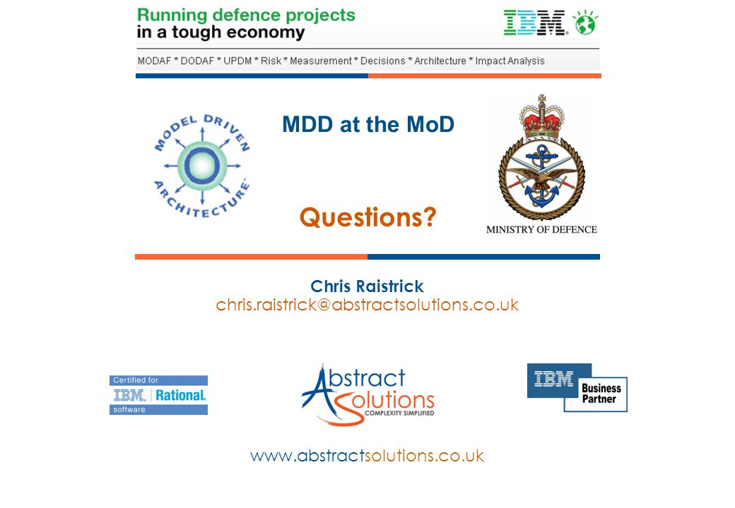MDD at the MoD www.abstractsolutions.co.uk Chris Raistrick chris.raistrick@abstractsolutions.co.uk Questions?