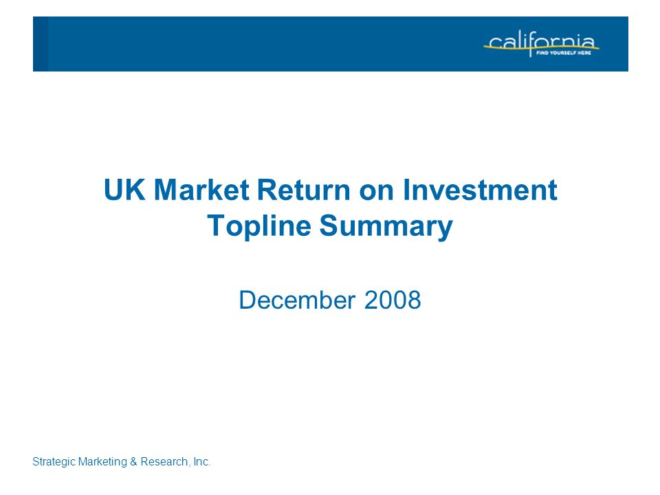 Strategic Marketing & Research, Inc. UK Market Return on Investment Topline Summary December 2008