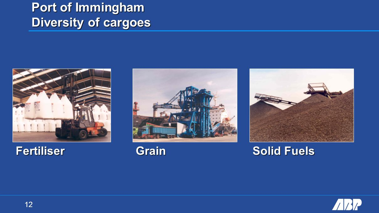 12 Port of Immingham Diversity of cargoes FertiliserGrain Solid Fuels