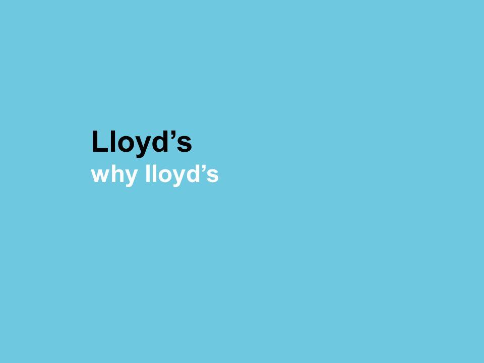 © Lloyds Lloyds why lloyds