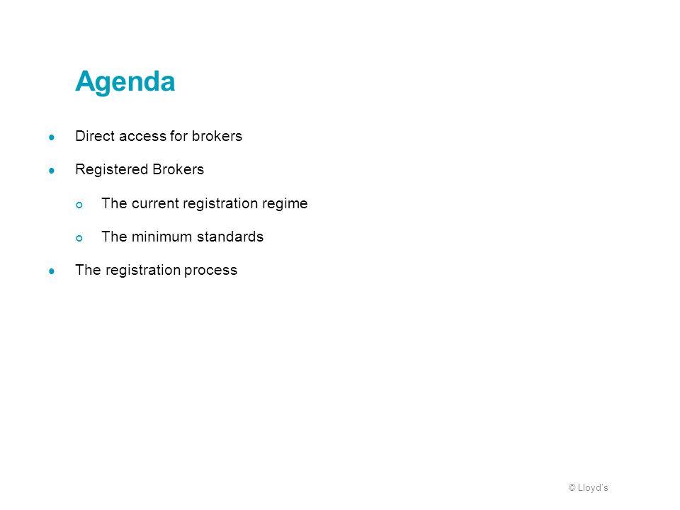 © Lloyds Agenda Direct access for brokers Registered Brokers The current registration regime The minimum standards The registration process