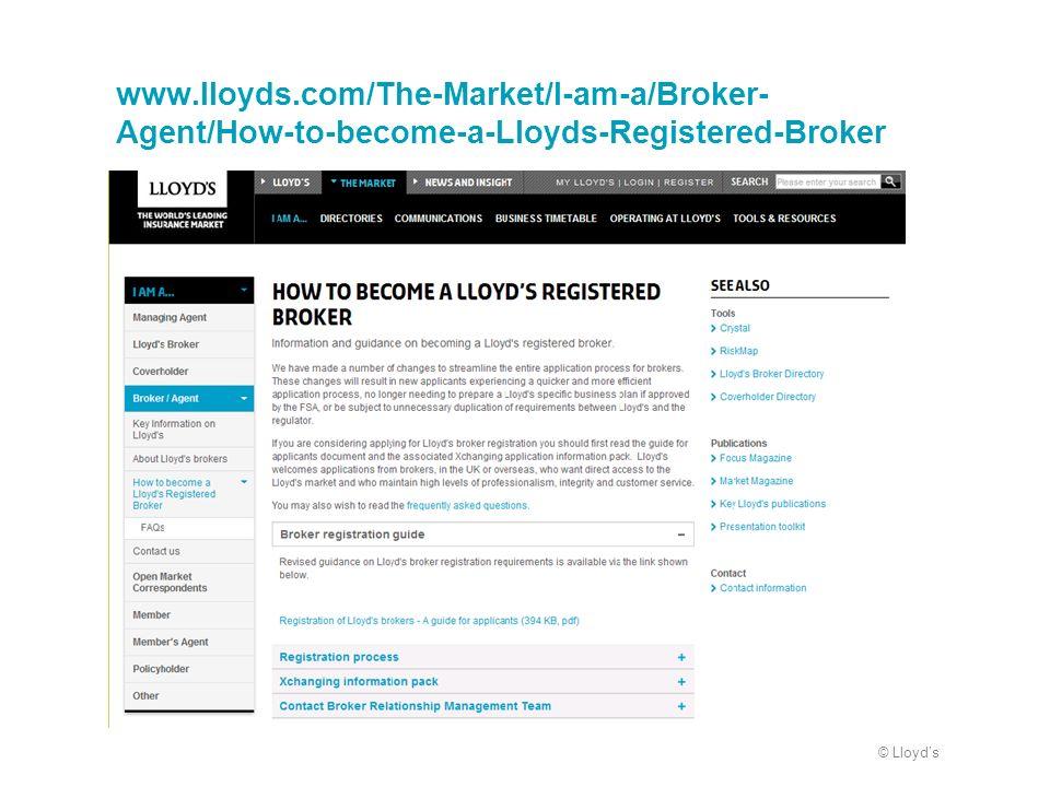 © Lloyds www.lloyds.com/The-Market/I-am-a/Broker- Agent/How-to-become-a-Lloyds-Registered-Broker