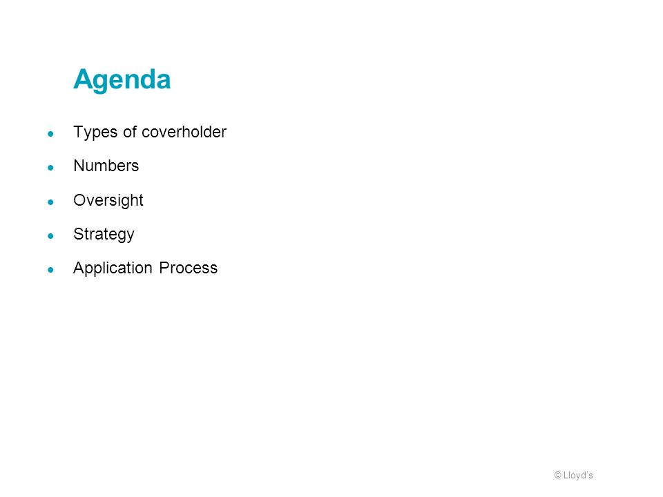 © Lloyds Agenda Types of coverholder Numbers Oversight Strategy Application Process