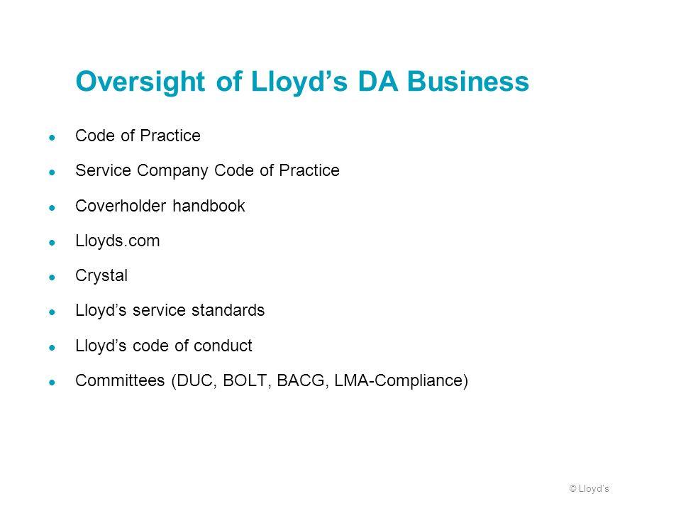 © Lloyds Oversight of Lloyds DA Business Code of Practice Service Company Code of Practice Coverholder handbook Lloyds.com Crystal Lloyds service stan