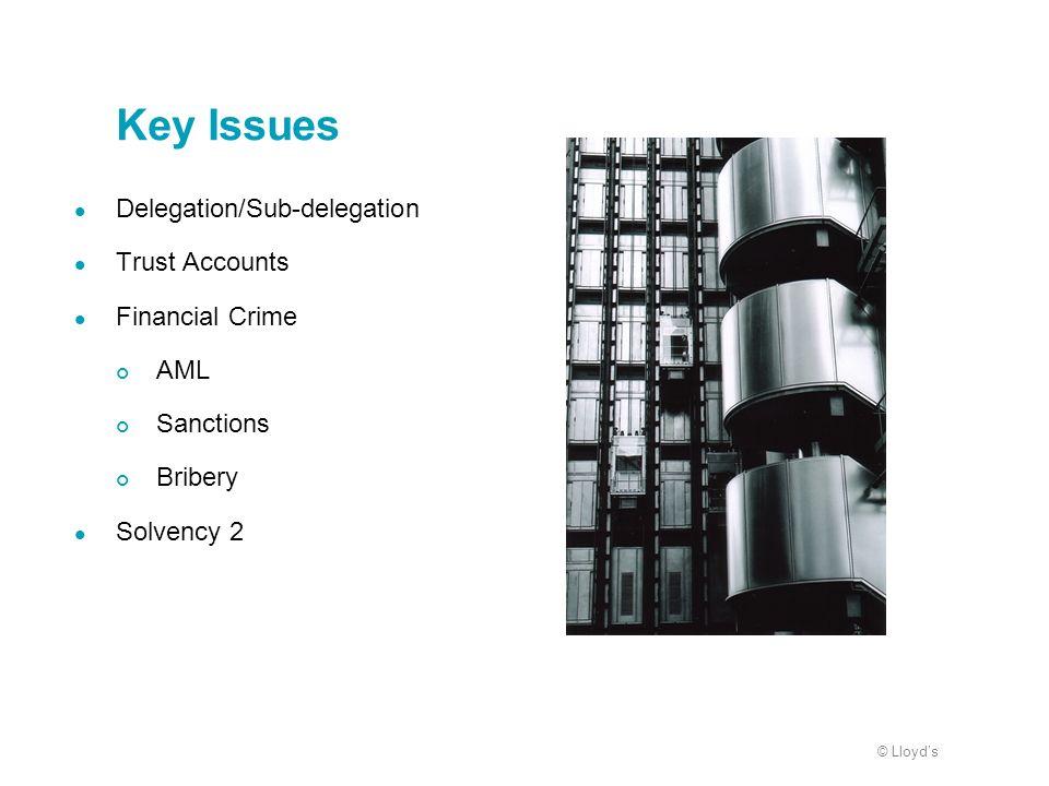 © Lloyds Key Issues Delegation/Sub-delegation Trust Accounts Financial Crime AML Sanctions Bribery Solvency 2