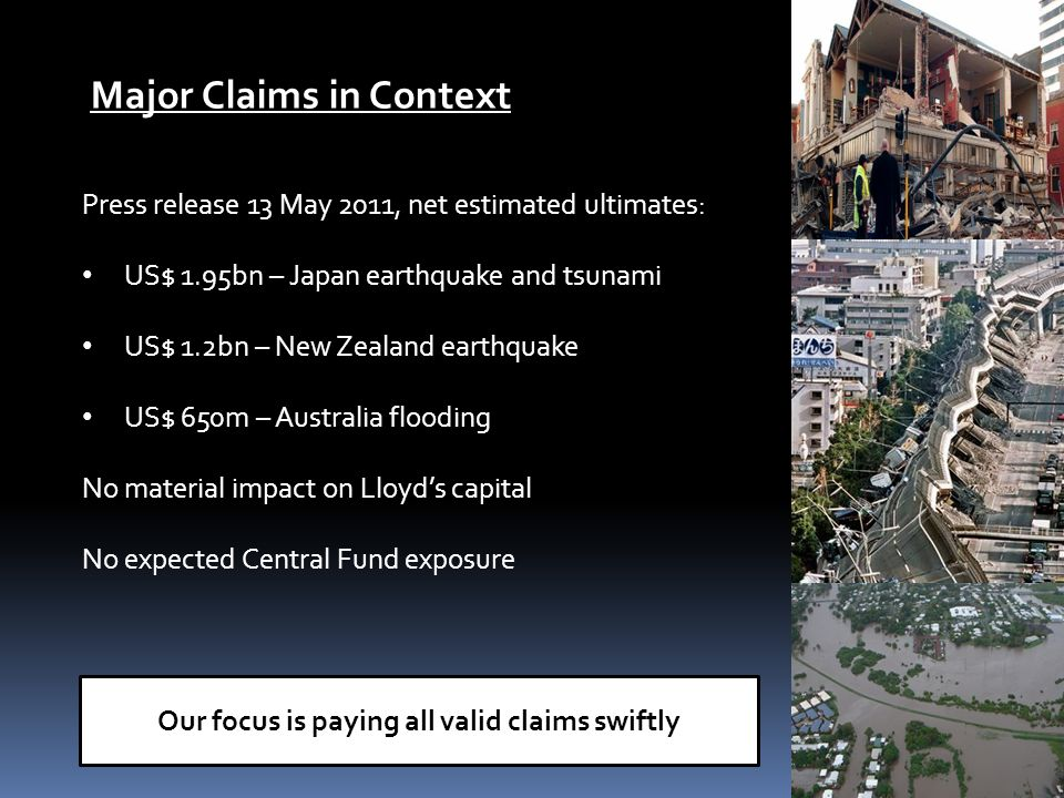 Major Claims in Context Press release 13 May 2011, net estimated ultimates: US$ 1.95bn – Japan earthquake and tsunami US$ 1.2bn – New Zealand earthqua