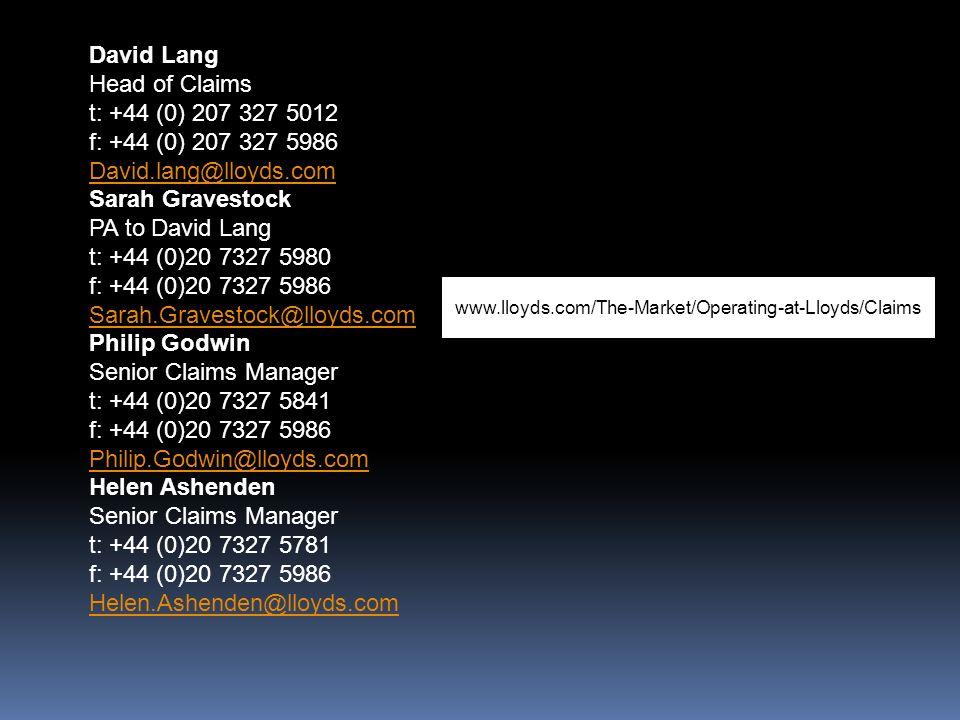 David Lang Head of Claims t: +44 (0) 207 327 5012 f: +44 (0) 207 327 5986 David.lang@lloyds.com David.lang@lloyds.com Sarah Gravestock PA to David Lan