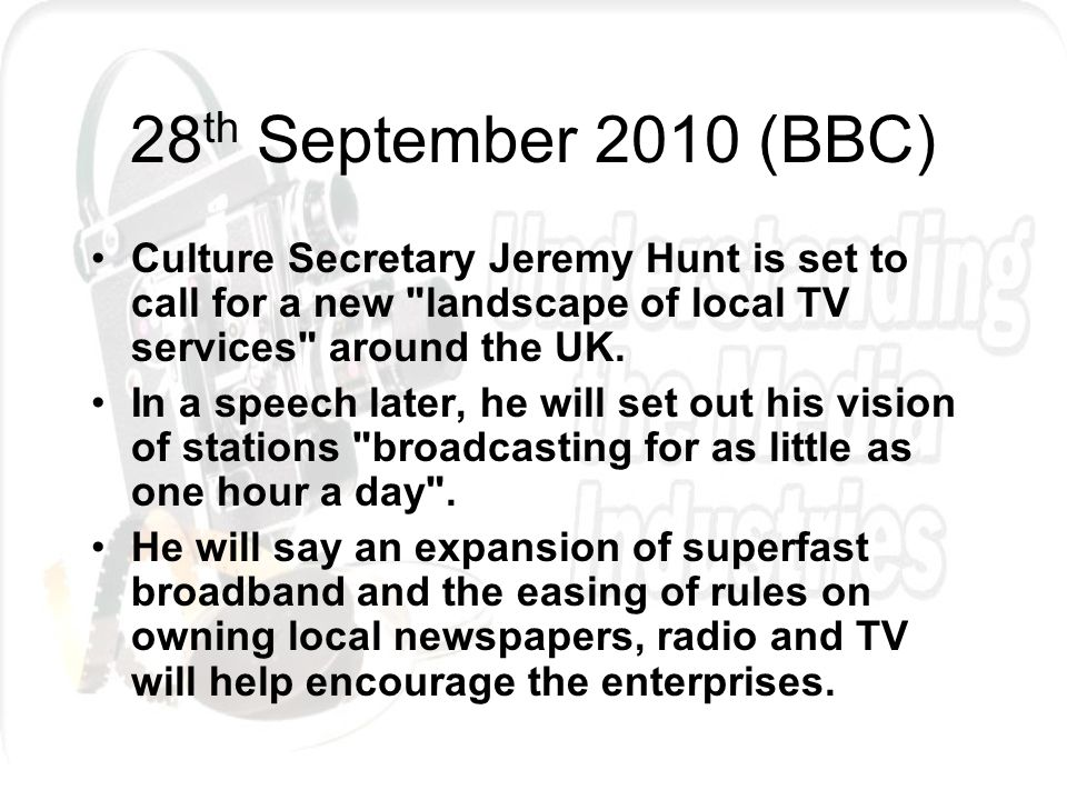 28 th September 2010 (BBC) Culture Secretary Jeremy Hunt is set to call for a new landscape of local TV services around the UK.