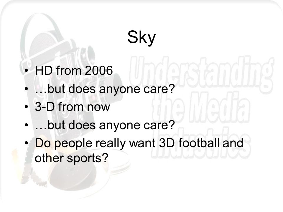 Sky HD from 2006 …but does anyone care. 3-D from now …but does anyone care.