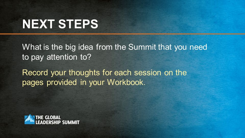 NEXT STEPS What is the big idea from the Summit that you need to pay attention to.
