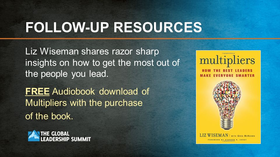 FOLLOW-UP RESOURCES Liz Wiseman shares razor sharp insights on how to get the most out of the people you lead.