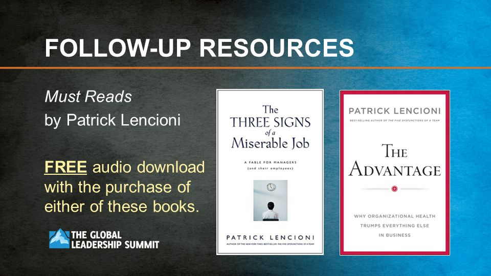 FOLLOW-UP RESOURCES Must Reads by Patrick Lencioni FREE audio download with the purchase of either of these books.