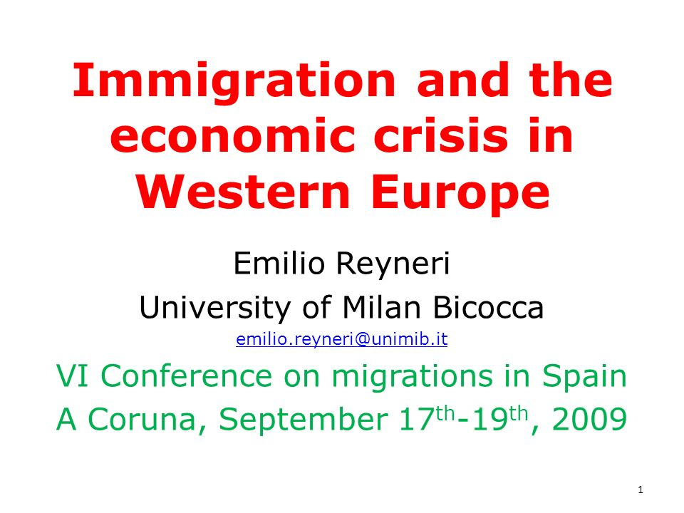 Immigration and the economic crisis in Western Europe Emilio Reyneri University of Milan Bicocca emilio.reyneri@unimib.it VI Conference on migrations in Spain A Coruna, September 17 th -19 th, 2009 1