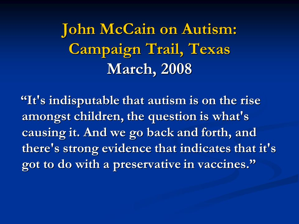 John McCain on Autism: Campaign Trail, Texas March, 2008 It's indisputable that autism is on the rise amongst children, the question is what's causing