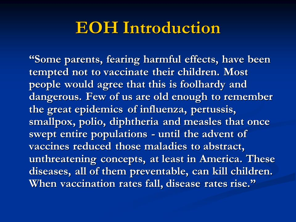 EOH Introduction Some parents, fearing harmful effects, have been tempted not to vaccinate their children. Most people would agree that this is foolha
