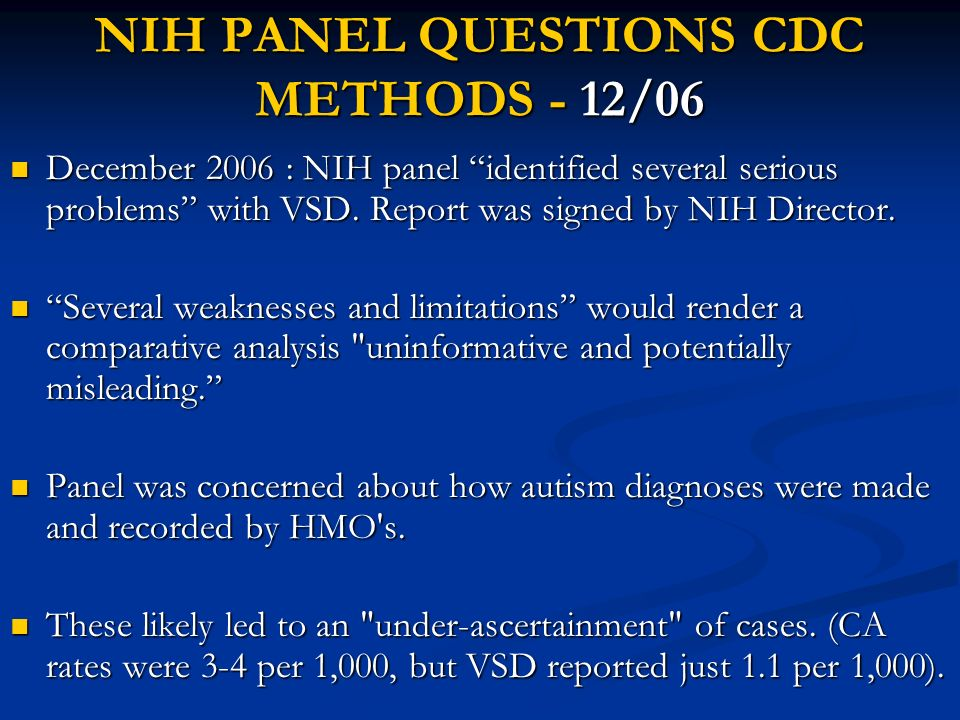 NIH PANEL QUESTIONS CDC METHODS - 12/06 December 2006 : NIH panel identified several serious problems with VSD. Report was signed by NIH Director. Dec