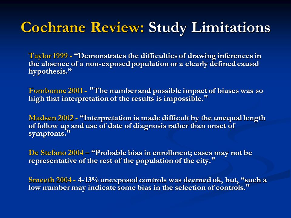 Cochrane Review: Study Limitations Taylor 1999 - Demonstrates the difficulties of drawing inferences in the absence of a non-exposed population or a clearly defined causal hypothesis.