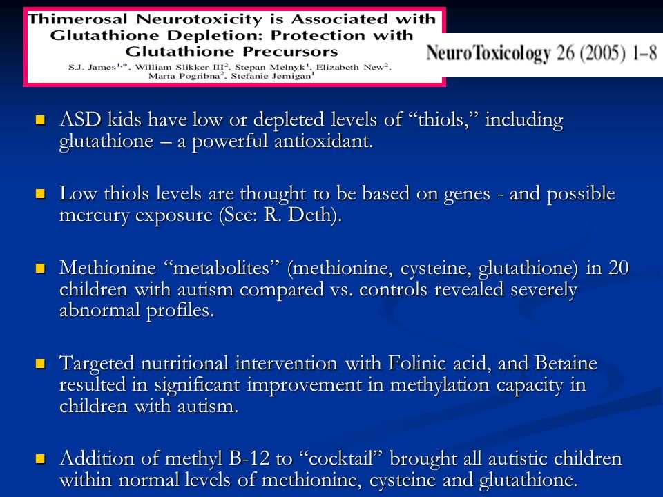 ASD kids have low or depleted levels of thiols, including glutathione – a powerful antioxidant. ASD kids have low or depleted levels of thiols, includ