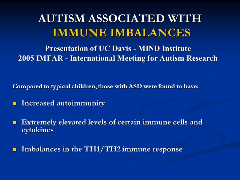 AUTISM ASSOCIATED WITH IMMUNE IMBALANCES Presentation of UC Davis - MIND Institute 2005 IMFAR - International Meeting for Autism Research Compared to