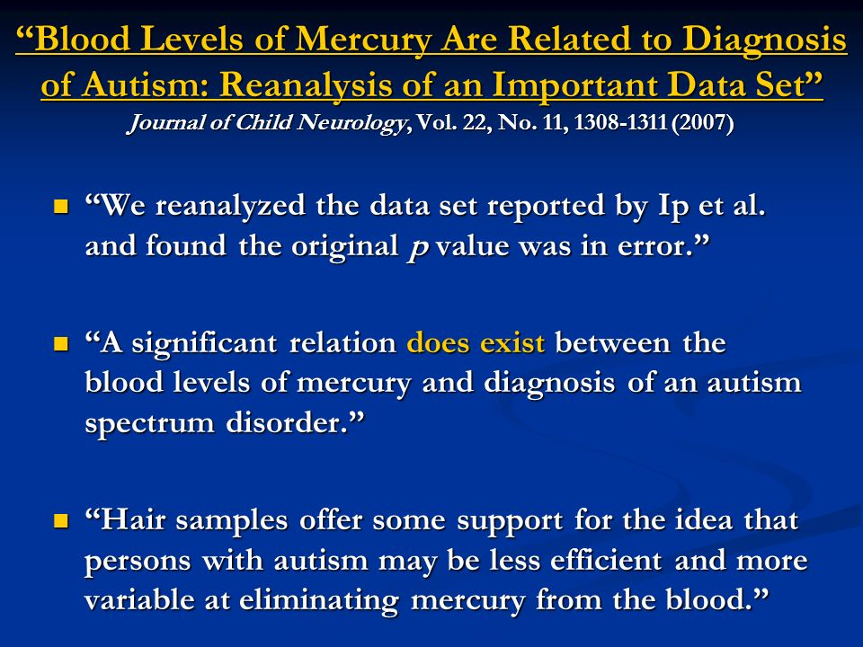 Blood Levels of Mercury Are Related to Diagnosis of Autism: Reanalysis of an Important Data Set Journal of Child Neurology, Vol.