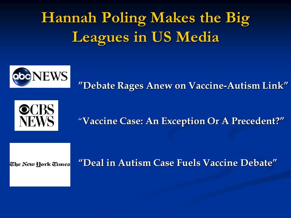Hannah Poling Makes the Big Leagues in US Media Debate Rages Anew on Vaccine-Autism Link Vaccine Case: An Exception Or A Precedent? Vaccine Case: An E