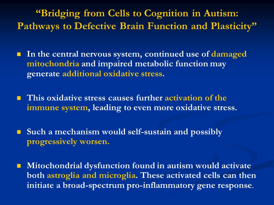 Bridging from Cells to Cognition in Autism: Pathways to Defective Brain Function and Plasticity In the central nervous system, continued use of damage