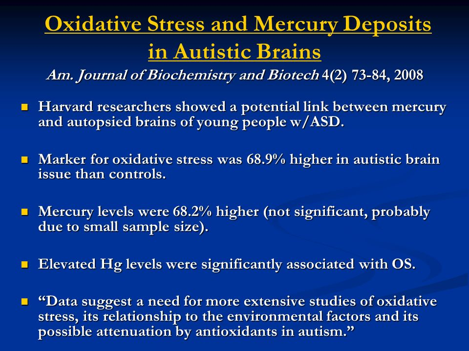 Am. Journal of Biochemistry and Biotech 4(2) 73-84, 2008 Oxidative Stress and Mercury Deposits in Autistic Brains Am. Journal of Biochemistry and Biot