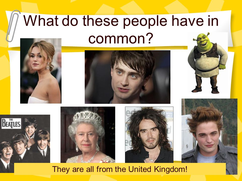 What do these people have in common? They are all from the United Kingdom!