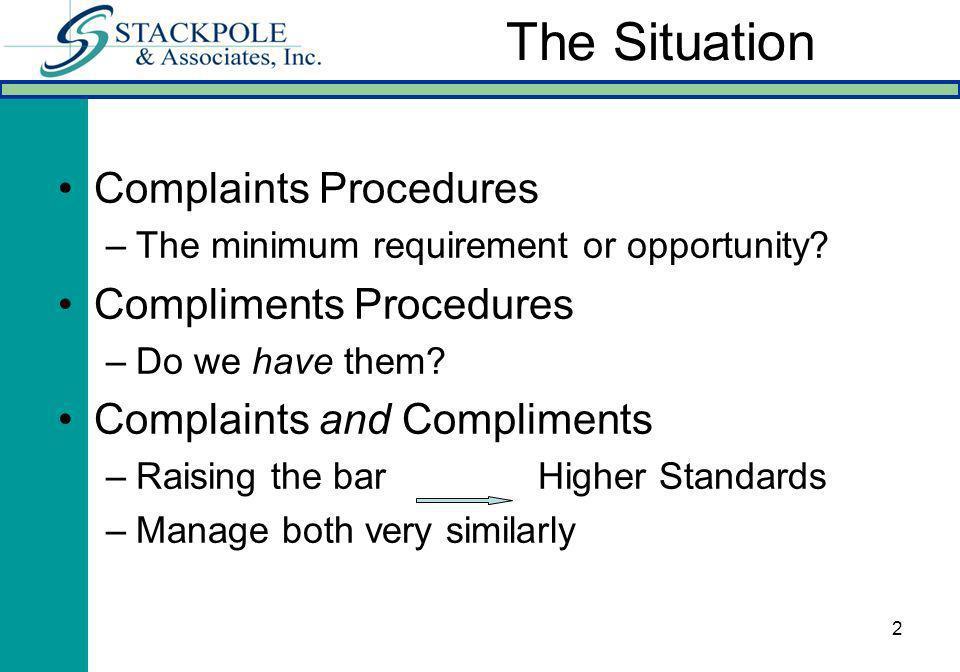 2 Complaints Procedures –The minimum requirement or opportunity? Compliments Procedures –Do we have them? Complaints and Compliments –Raising the bar