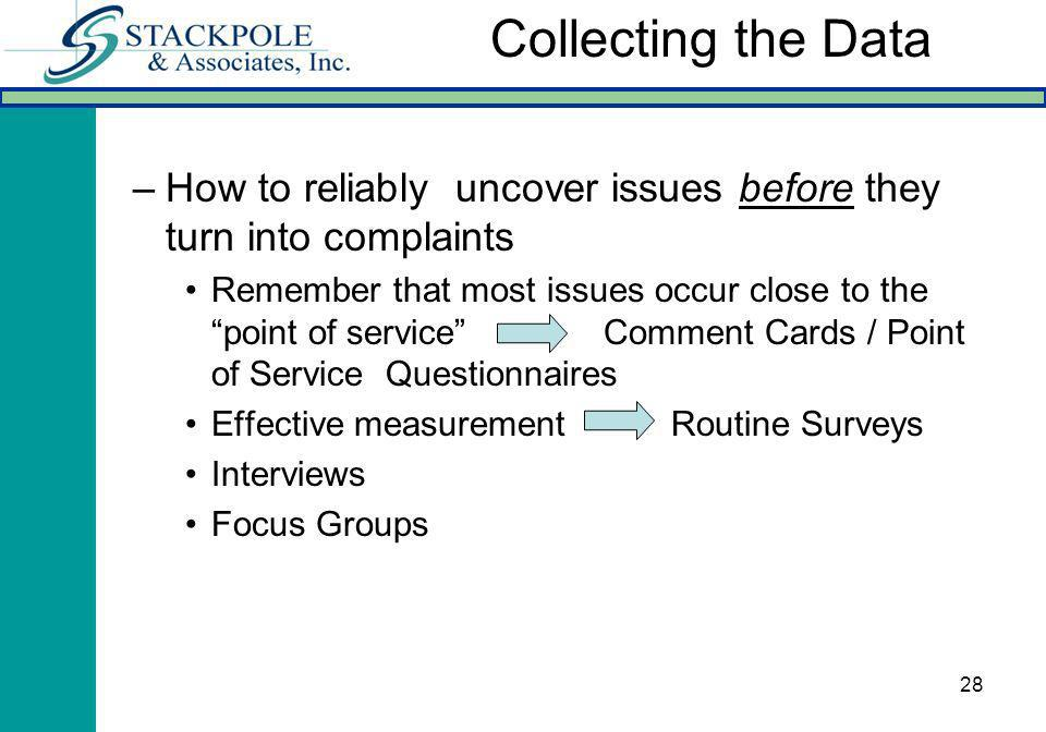 28 –How to reliably uncover issues before they turn into complaints Remember that most issues occur close to the point of service Comment Cards / Poin