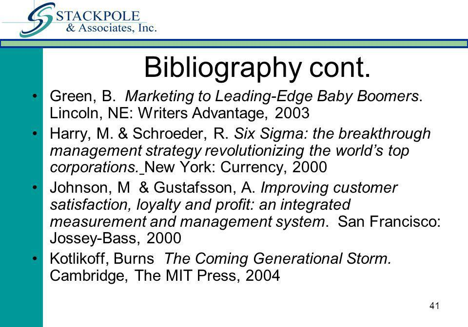41 Green, B. Marketing to Leading-Edge Baby Boomers. Lincoln, NE: Writers Advantage, 2003 Harry, M. & Schroeder, R. Six Sigma: the breakthrough manage